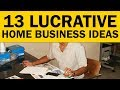 13 Lucrative Home Business Ideas for 2019