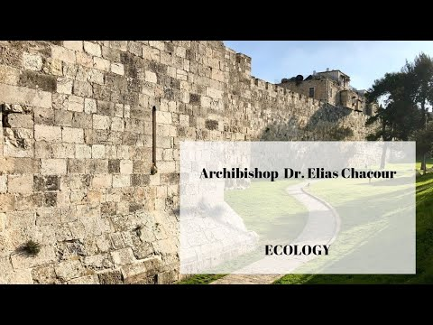 His Excellency Archbishop Dr. Elias Chacour of the Melkite Catholic Church, on ecology