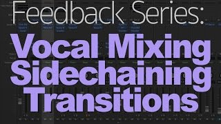 Track Feedback: Mixing Vocals, Sidechaining, Transitions