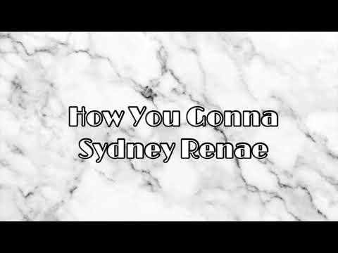 How You Gonna - Sydney Renae LYRICS