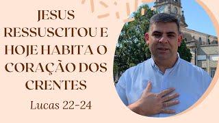 Jesus ressuscitou e hoje habita o coração dos crentes - Lc 22-24