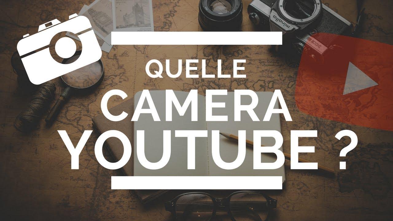 Quelle CAMERA pour filmer ses vidéos sur YOUTUBE ?
