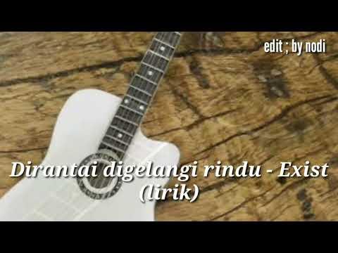 Dirantai Digelangi Rindu - Exist (lirik)