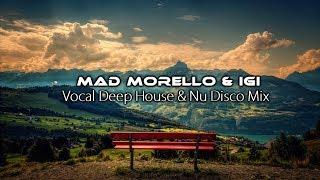 Best Of Mad Morello Igi Vocal Deep House Nu Disco Mix 2017 November