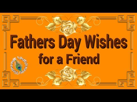 Happy Father's Day 2017,Fathers Day Wishes for a Friend,Quotes ,Images,Greetings,WhatsApp Video