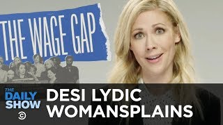 Why the Wage Gap Is Very Real But Shouldn't Be - Desi Lydic Womansplains | The Daily Show