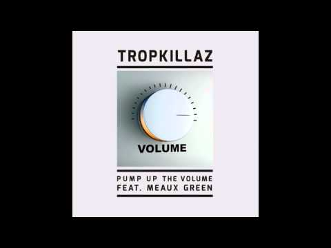 Tropkillaz feat. Meaux Green - Pump Up The Volume