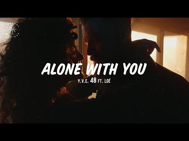 Y.V.E. 48 - Alone With You (feat. Loé) [Lyrics]