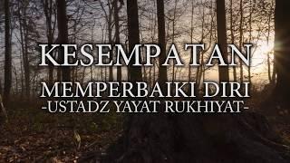 Video Ustad Yayat Rukhiyat - Kesempatan Memperbaiki Diri download MP3, 3GP, MP4, WEBM, AVI, FLV Agustus 2018