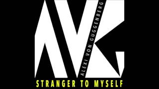 """""""Stranger To Myself"""" -  Alexi von Guggenberg"""