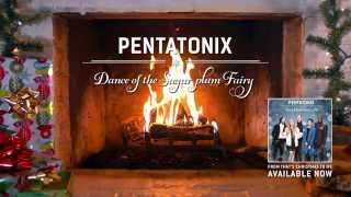 [Yule Log Audio] Dance of the Sugar Plum Fairy - Pentatonix