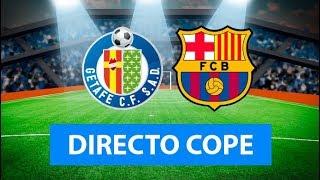 GETAFE vs BARCELONA EN VIVO | Radio Cadena Cope (Oficial)