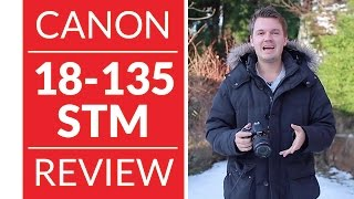 Canon 18-135 STM Detailed Review amp Test