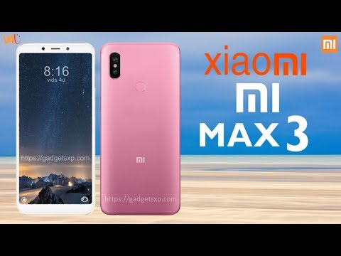 Xiaomi Mi Max 3 Official Look, Price, Release Date, Specs, Features, Camera, Launch, First Look