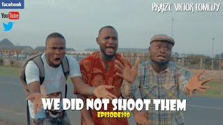 WE DID NOT SHOOT THEM episode190 (Praize Victor Comedy)