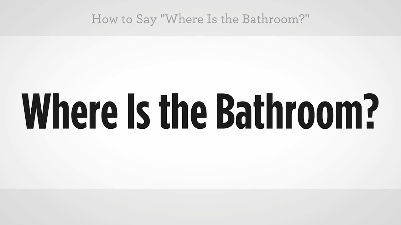 "how to say ""where is the bathroom"" 