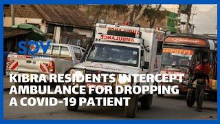 Kibra residents intercept Kenyatta University  ambulance for allegedly dropping a COVID-19 patient