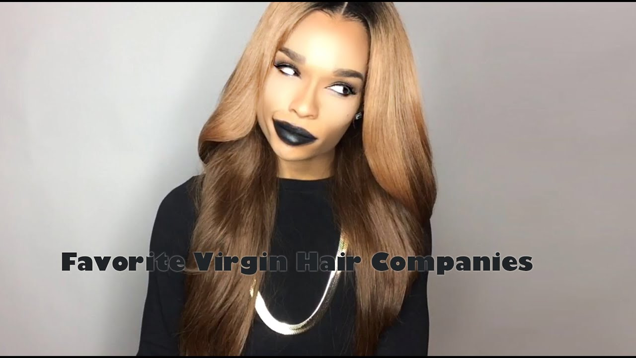 A List Of My Favorite Virgin Hair Companies Youtube