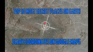 Top 10 Most Secret Places On Earth - Scary coordinates on google maps