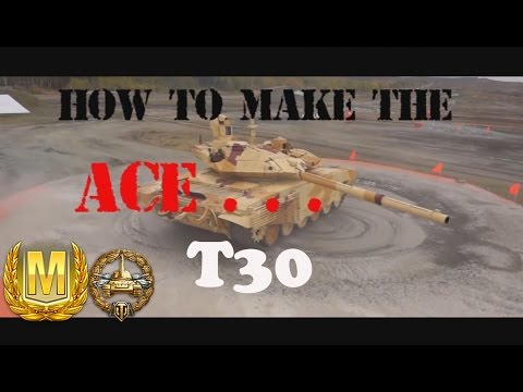 World of Tanks: How to Make the Ace - T30 - Tank Review - ep.23