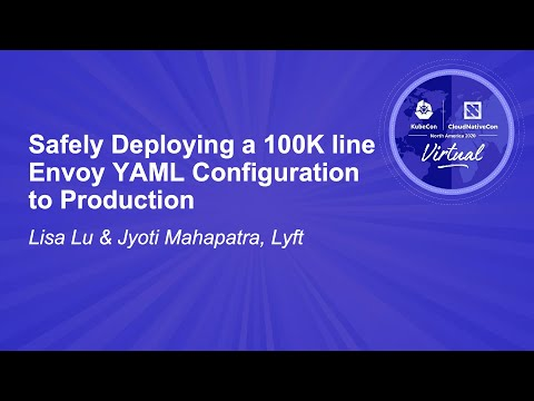 Safely Deploying a 100K line Envoy YAML Configuration to Production - Lisa Lu & Jyoti Mahapatra