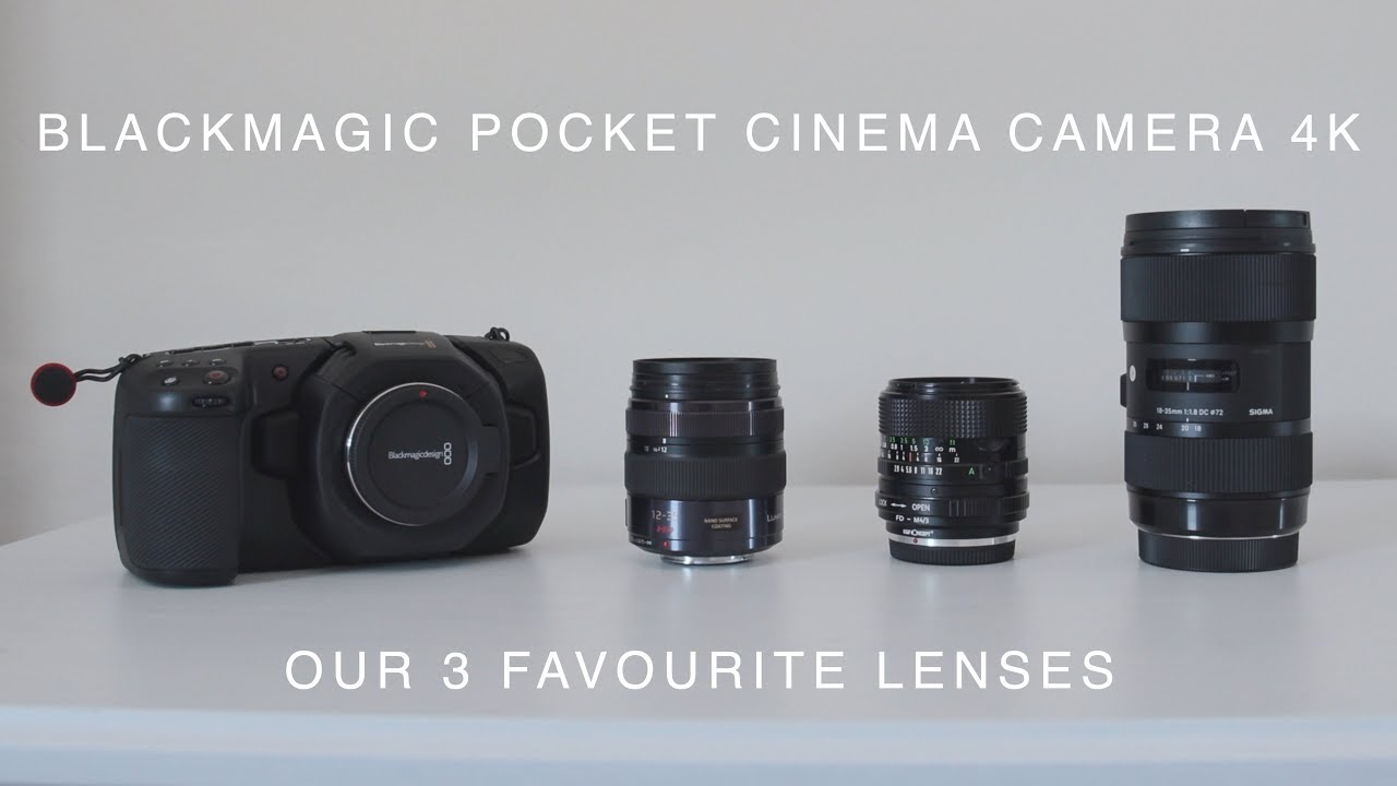 BMPCC4K | Favourite Lenses | Our 3 favourite lenses for the Blackmagic  Pocket Cinema Camera 4K (4K)