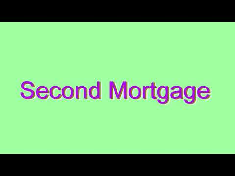 How to Pronounce Second Mortgage