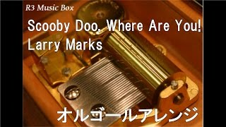 Scooby Doo, Where Are You!/Larry Marks【オルゴール】 (アニメ「スクービー・ドゥー」OP)