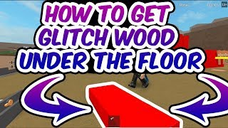 ROBLOX | LUMBER TYCOON 2 HOW TO GET BACK YOUR WOOD IF IT'S GLITCHED UNDER THE FLOOR