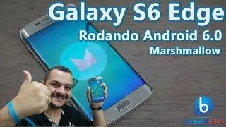 S6 Edge rodando Android 6.0 - Marshmallow