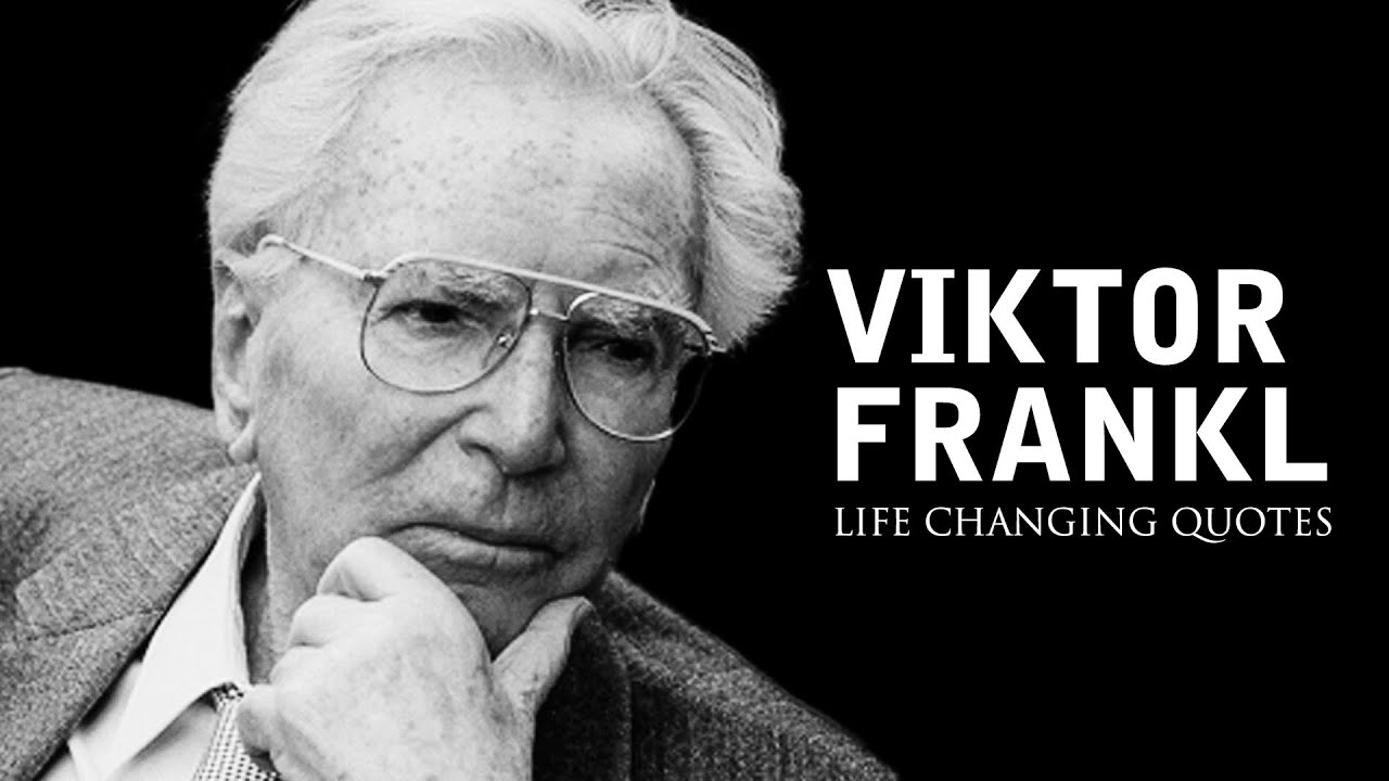 Viktor Frankl: Life Changing Quotes (Man's Search For Meaning)