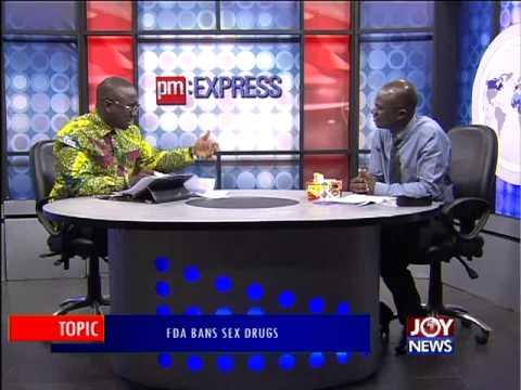 FDA Bans S3x Drugs - PM Express on Joy News (28-7-15)