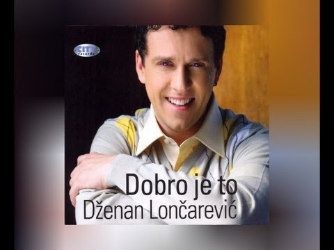 Dzenan Loncarevic - Dobro je to - (Audio 2009) HD
