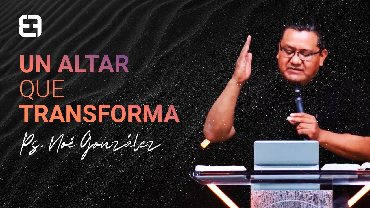 Un altar que transforma | Ps. Noé González | 24 de junio de 2020