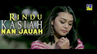 David Iztambul Feat Ovhi Firsty - Rindu Kasiah Nan Jauah [Lagu Minang Terbaru 2019] Video Official