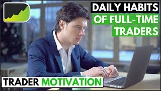 Daily Routines Of Full Time Traders | Forex Trader Motivation