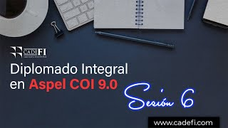 Cadefi - Diplomado Integral en ASPEL NOI 9.0 - Sesión 6
