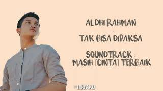 Download Mp3 Aldhi Rahman - Tak Bisa Dipaksa  Lirik
