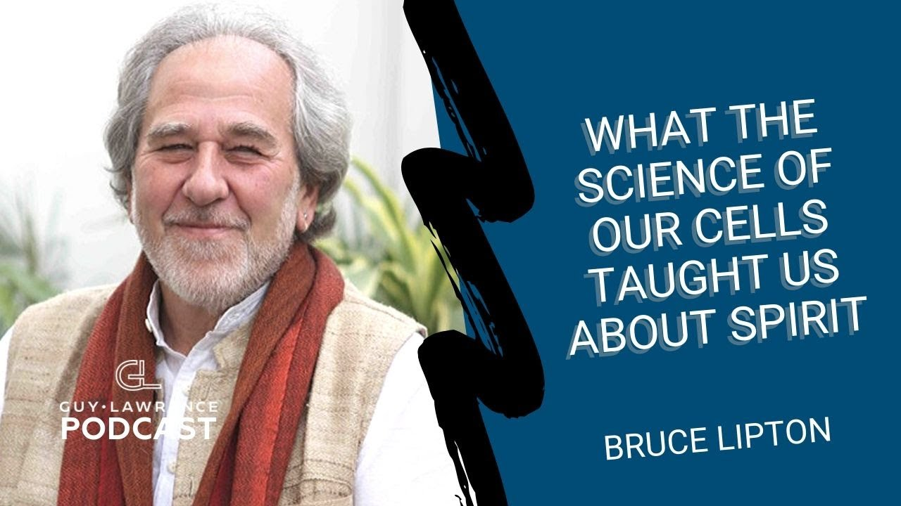 Bruce Lipton: What The Science Of Our Cells Taught Us About Spirit