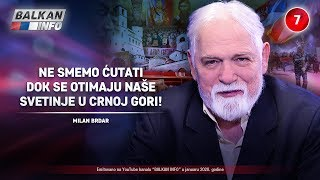 INTERVJU: Milan Brdar - Ne smemo ćutati dok se otimaju naše svetinje u Crnoj Gori! (17.1.2020)