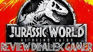 Jurassic World: El Reino Caído   La reseña de Alex Gamer