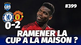 Chelsea vs Manchester United (0-2) FA CUP - Débrief / Replay #399 - #CD5