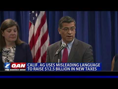 Calif. AG uses misleading language to raise $12.5 billion in new taxes