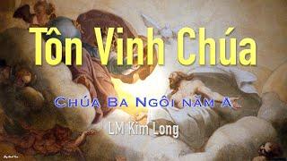 Lễ Chúa Ba Ngôi Năm A - Tôn Vinh Chúa - Kim Long
