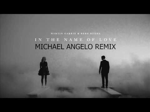 Martin Garrix ft Bebe Rexha - In The Name Of Love (Michael Angelo Remix)