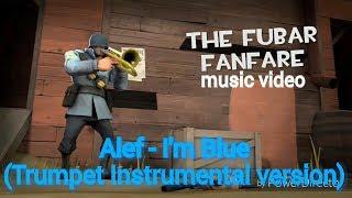 Alef - I'm Blue(Trumpet Instrumental version)[TF2 Taunt The Fubar Fanfare music video]