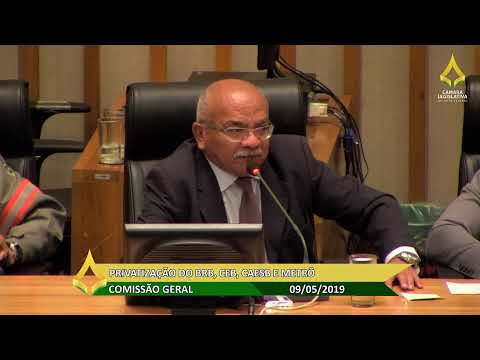 Comissão Geral - Privatização do BRB, CEB, CAESB e Metrô - 09/05/2019