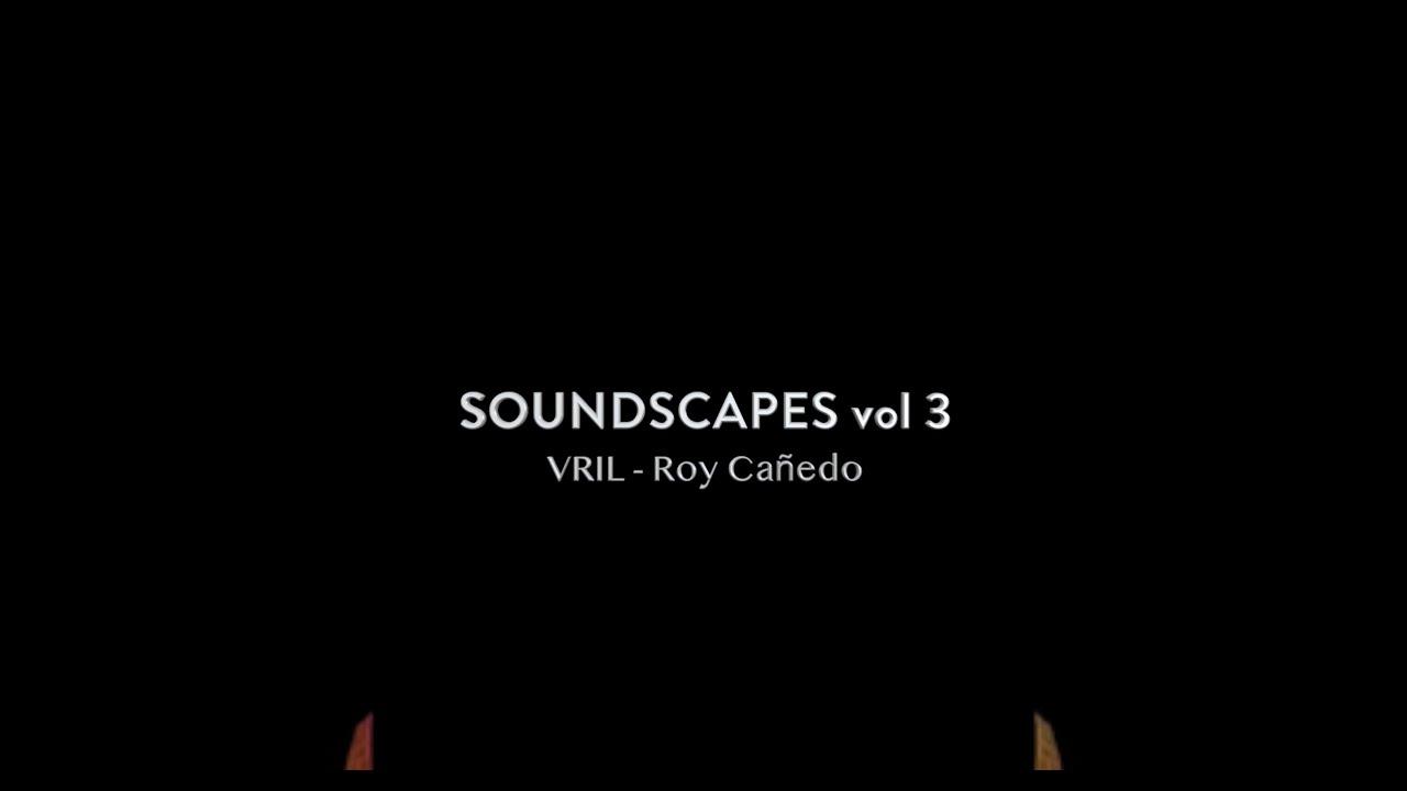 Soundscapes vol 3 ft Roy Cañedo - VRIL
