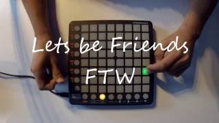 FTW - Lets Be Friends (Launchpad Cover)