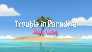 Trouble In Paradise - Fizzy Tizzy
